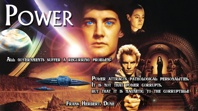 All governments suffer a recurring problem: Power attracts pathological personalities. It is not that power corrupts, but that it is magnetic to the corruptible — Frank Herbert, Dune